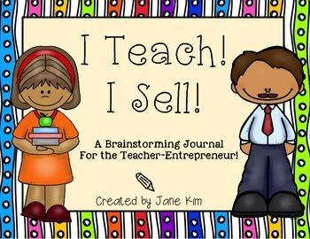 I TEACH! I SELL!~A Brainstorming Journal For the Teacher-E